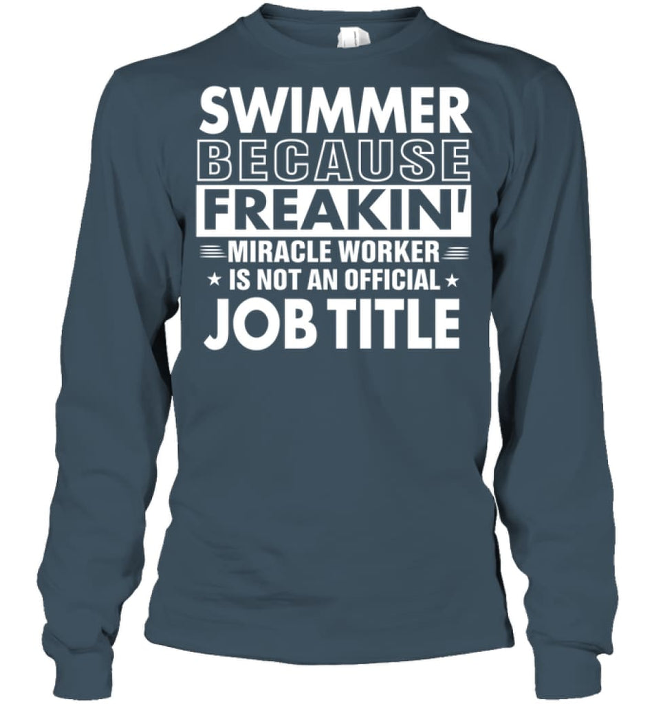 Swimmer Because Freakin' Miracle Worker Job Title Long Sleeve - Gildan 6.1oz Long Sleeve / Dark Heather / S - Apparel