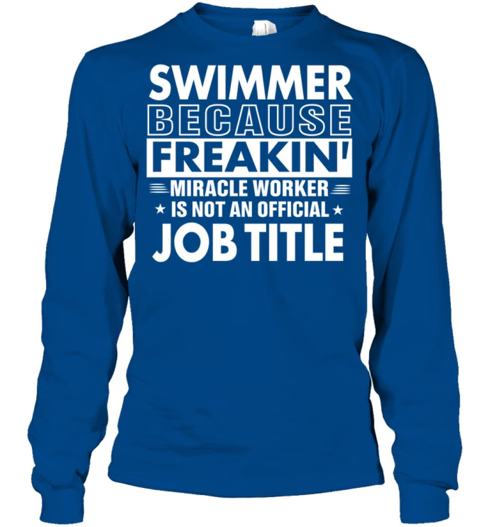 Swimmer Because Freakin' Miracle Worker Job Title Long Sleeve - Gildan 6.1oz Long Sleeve / Royal / S - Apparel