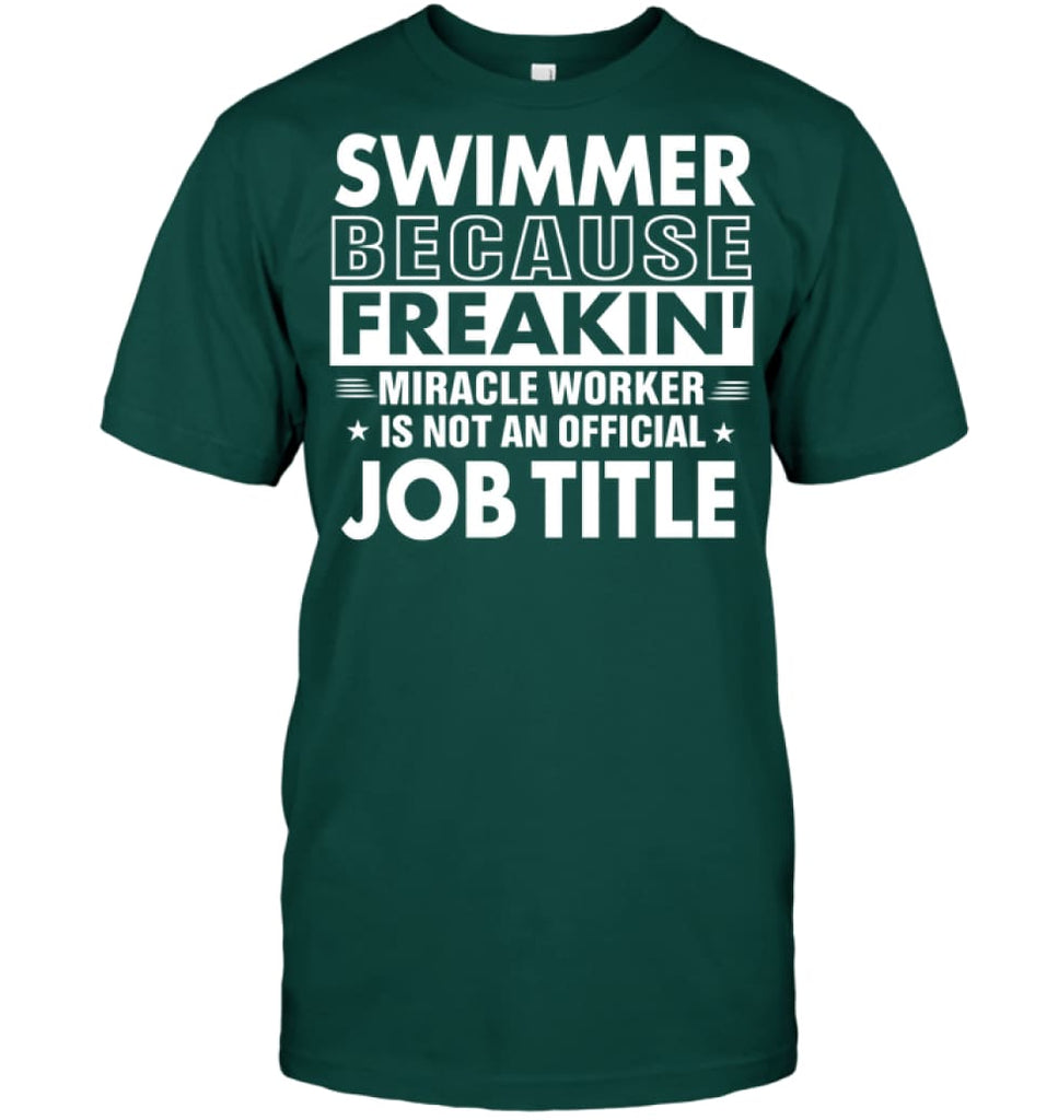 Swimmer Because Freakin' Miracle Worker Job Title T-shirt - Hanes Tagless Tee / Deep Forest / S - Apparel