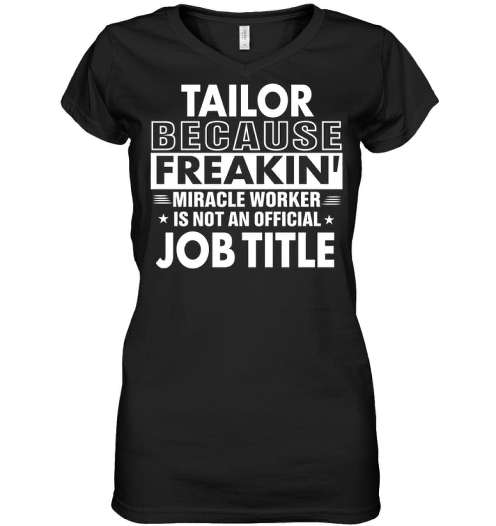 Tailor Because Freakin' Miracle Worker Job Title Ladies V-Neck - Hanes Women's Nano-T V-Neck / Black / S - Apparel