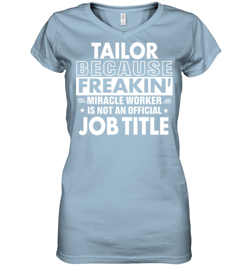 Tailor Because Freakin' Miracle Worker Job Title Ladies V-Neck - Hanes Women's Nano-T V-Neck / Light Blue / S - Apparel