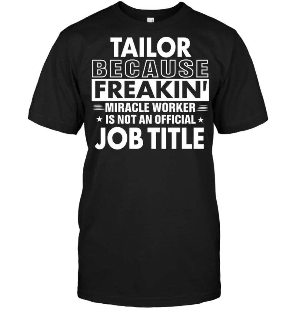 Tailor Because Freakin' Miracle Worker Job Title T-shirt - Hanes Tagless Tee / Black / S - Apparel