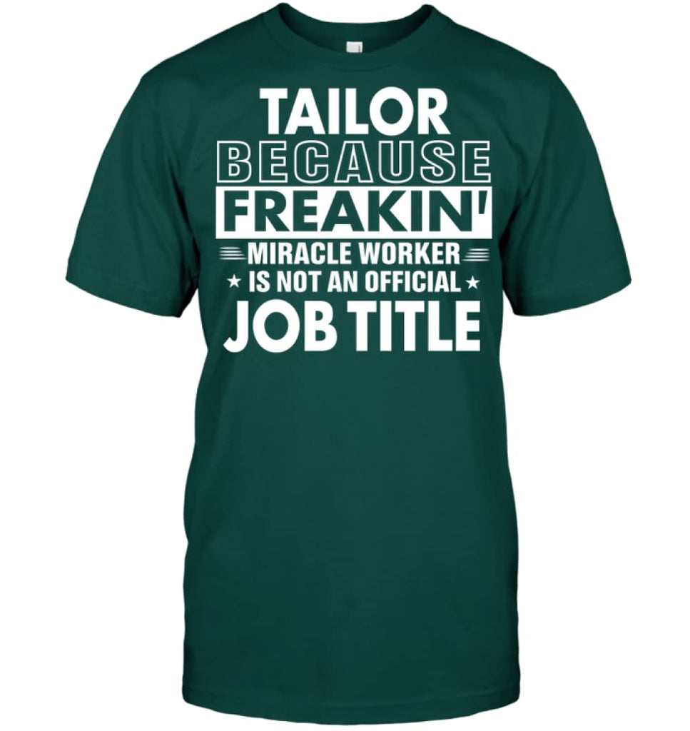 Tailor Because Freakin' Miracle Worker Job Title T-shirt - Hanes Tagless Tee / Deep Forest / S - Apparel