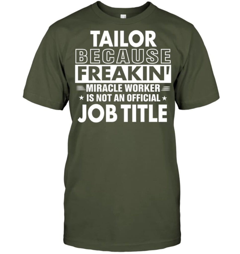 Tailor Because Freakin' Miracle Worker Job Title T-shirt - Hanes Tagless Tee / Fatigue Green / S - Apparel