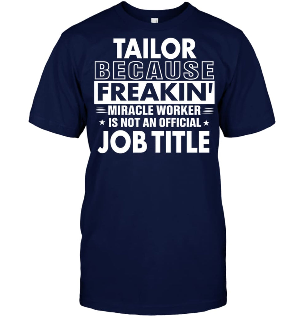 Tailor Because Freakin' Miracle Worker Job Title T-shirt - Hanes Tagless Tee / Navy / S - Apparel