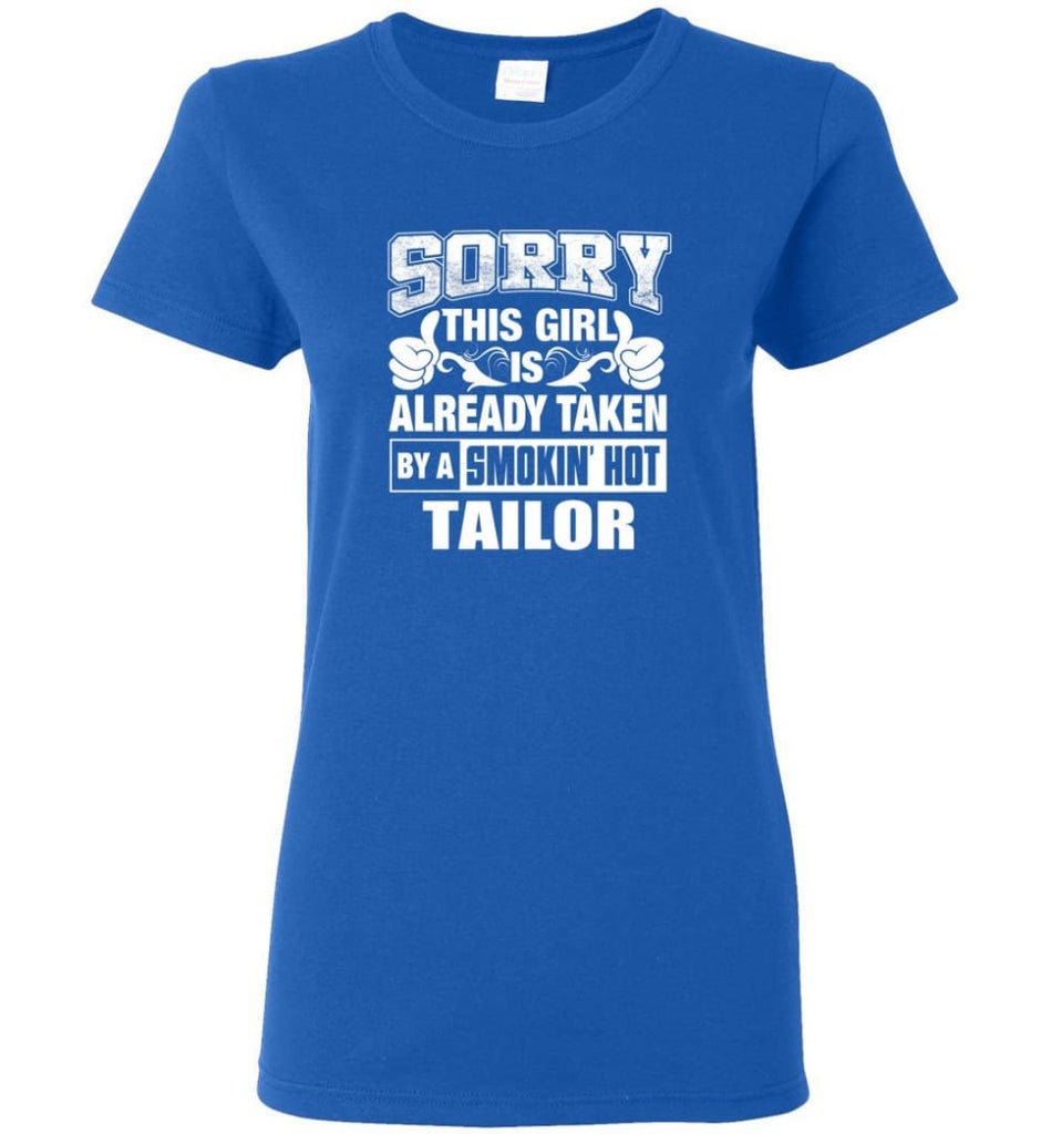 TAILOR Shirt Sorry This Girl Is Already Taken By A Smokin' Hot Women Tee - Royal / M - 7