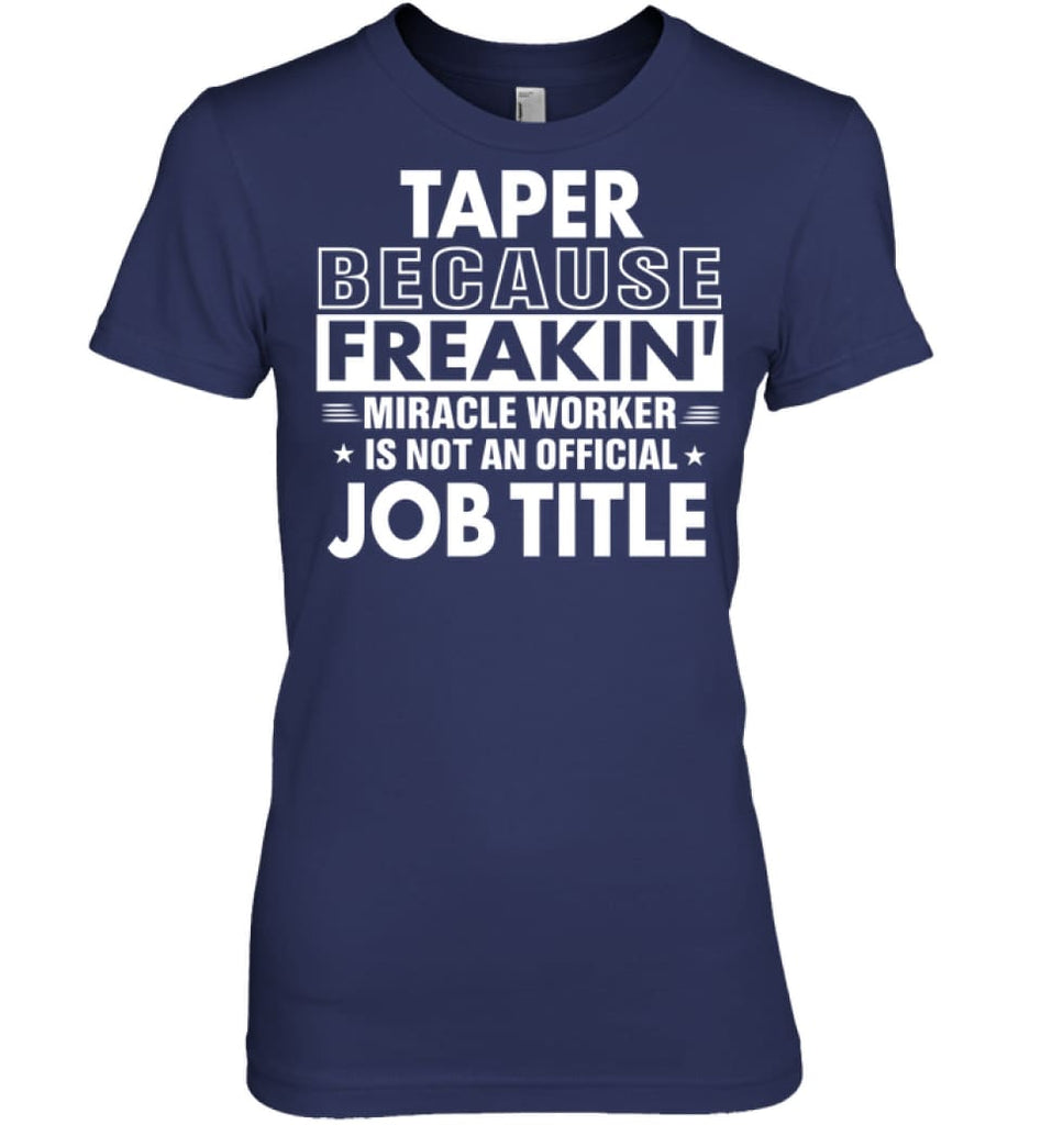 Taper Because Freakin' Miracle Worker Job Title Women Tee - Hanes Women's Nano-T / Navy / S - Apparel