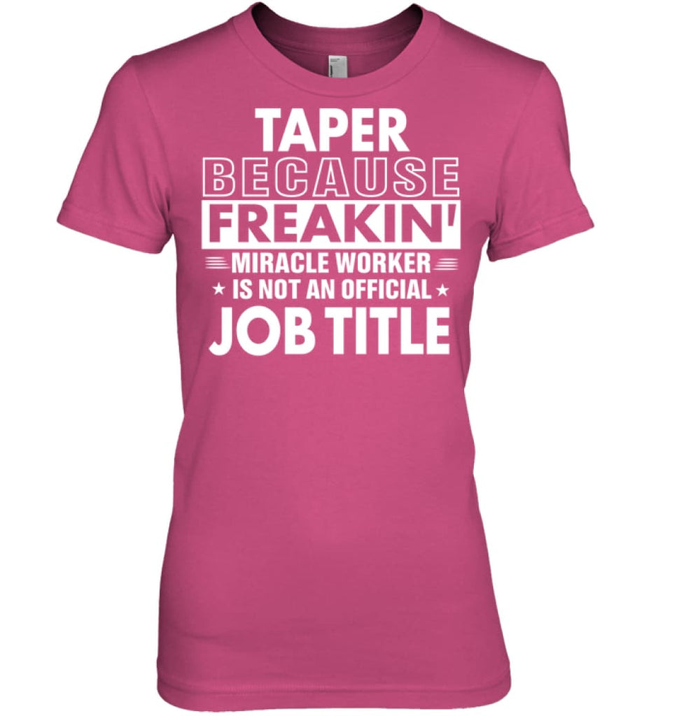 Taper Because Freakin' Miracle Worker Job Title Women Tee - Hanes Women's Nano-T / Wow Pink / S - Apparel