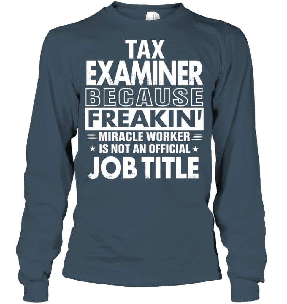 Tax Examiner Because Freakin' Miracle Worker Job Title Long Sleeve - Gildan 6.1oz Long Sleeve / Dark Heather / S -