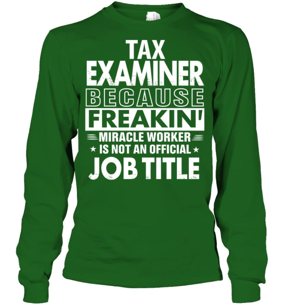 Tax Examiner Because Freakin' Miracle Worker Job Title Long Sleeve - Gildan 6.1oz Long Sleeve / Irish Green / S -