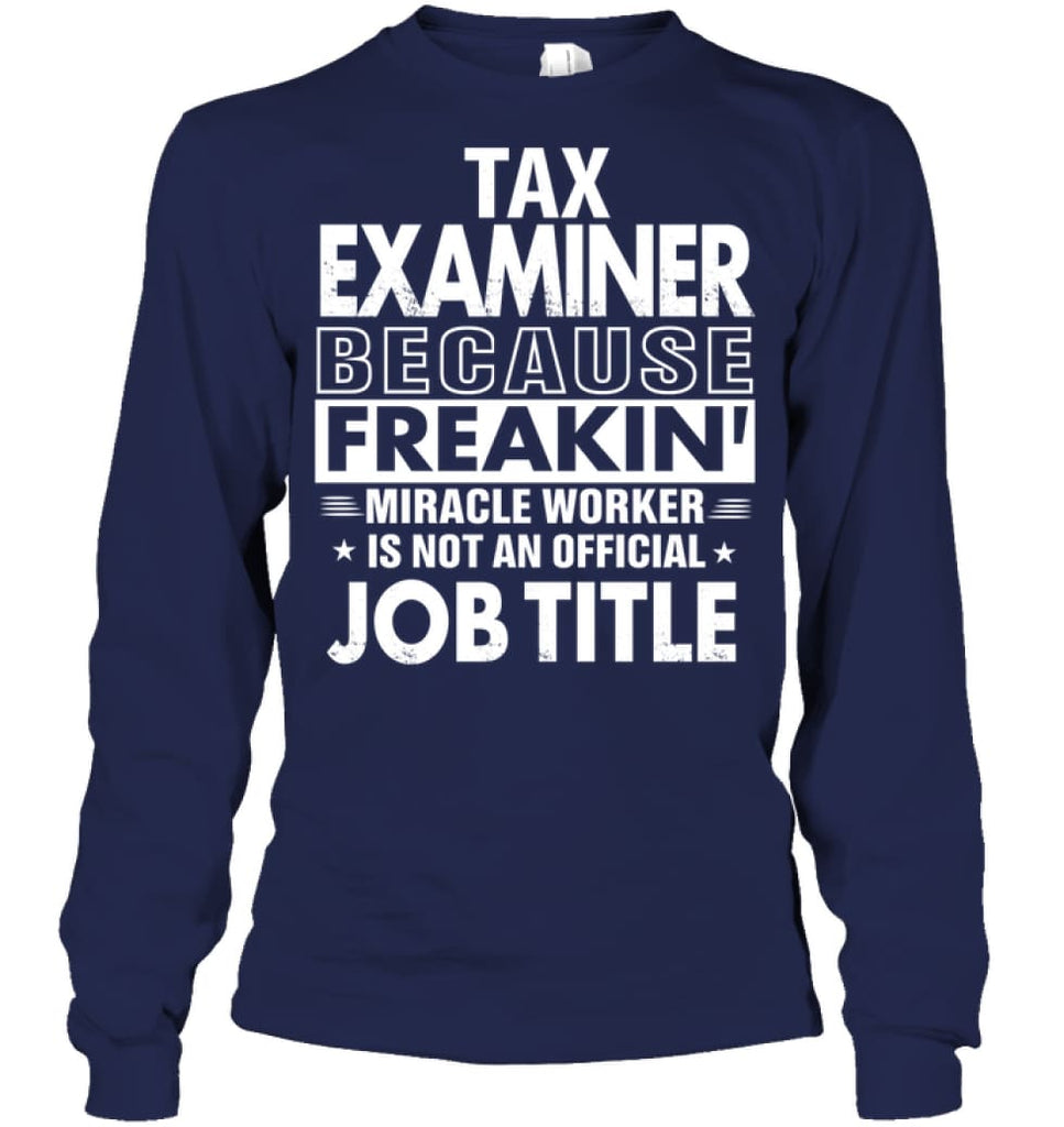 Tax Examiner Because Freakin' Miracle Worker Job Title Long Sleeve - Gildan 6.1oz Long Sleeve / Navy / S - Apparel