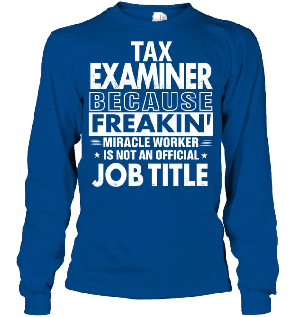 Tax Examiner Because Freakin' Miracle Worker Job Title Long Sleeve - Gildan 6.1oz Long Sleeve / Royal / S - Apparel