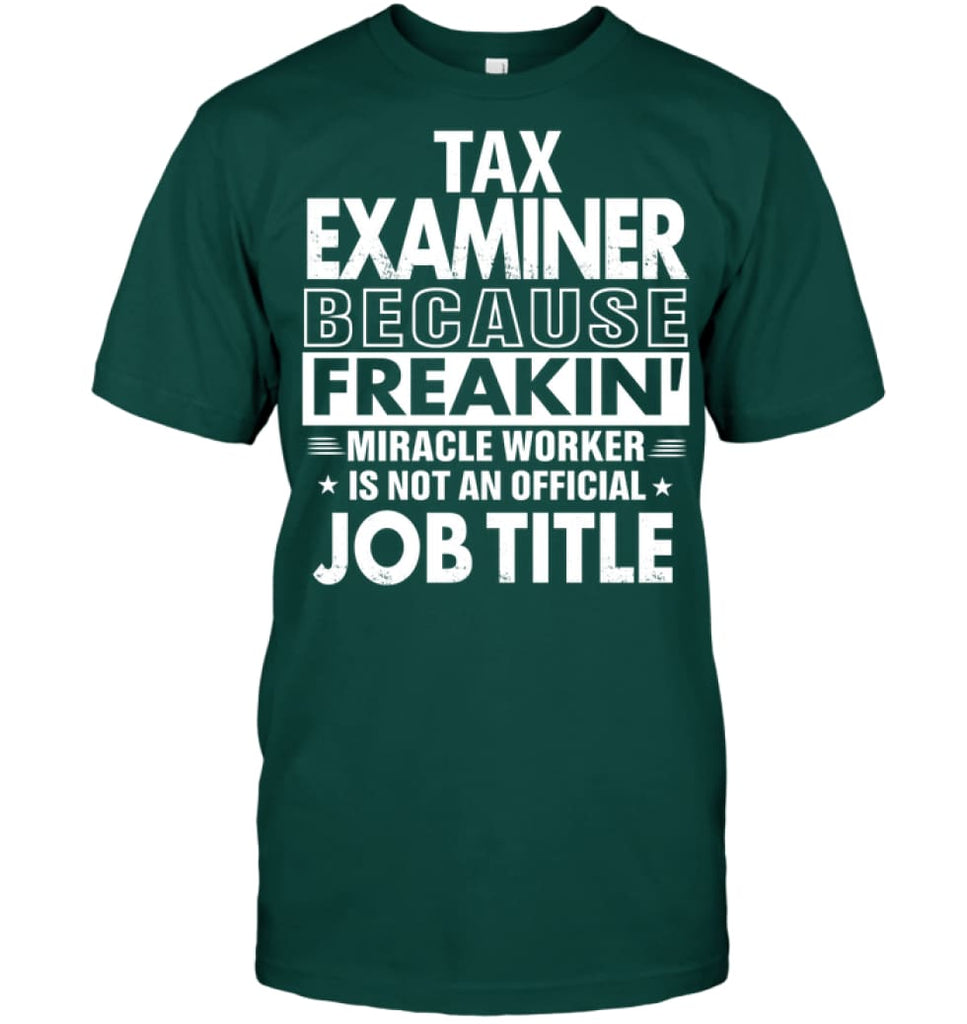 Tax Examiner Because Freakin' Miracle Worker Job Title T-shirt - Hanes Tagless Tee / Deep Forest / S - Apparel