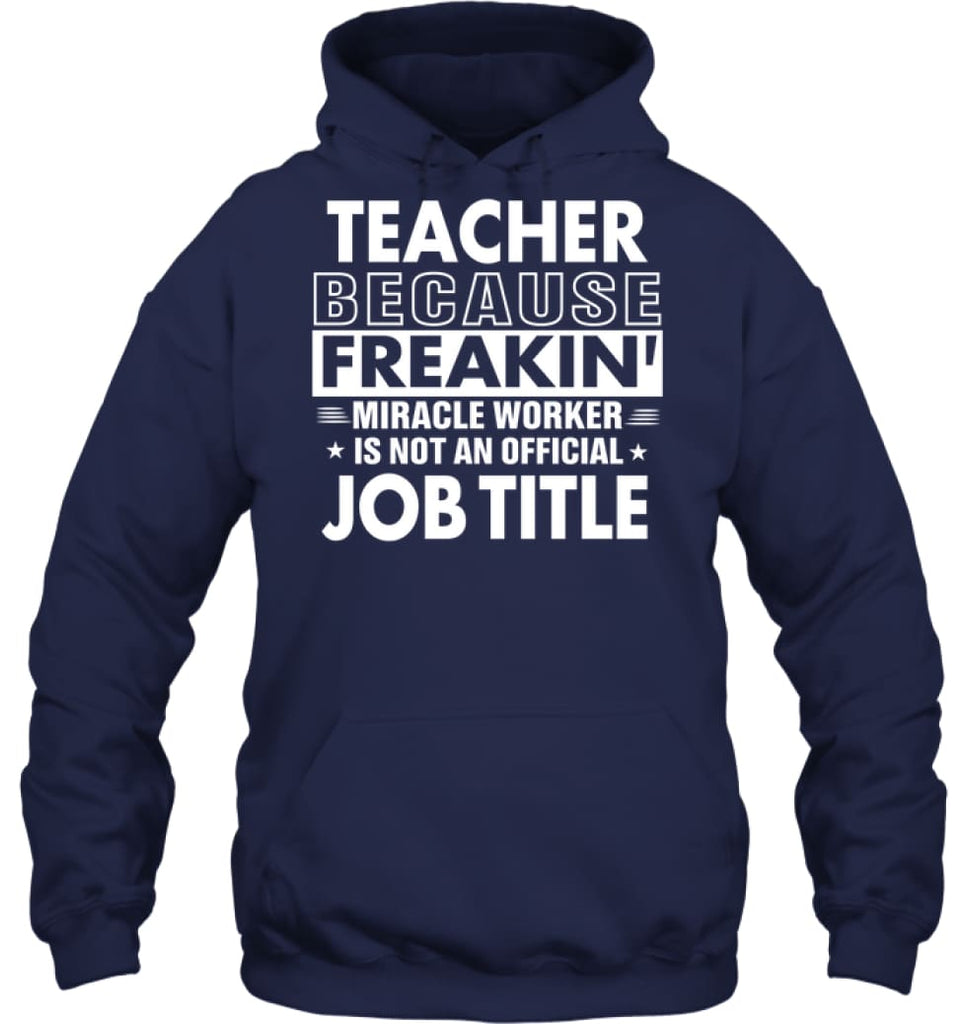 Teacher Because Freakin' Miracle Worker Job Title Hoodie - Gildan 8oz. Heavy Blend Hoodie / Navy / S - Apparel