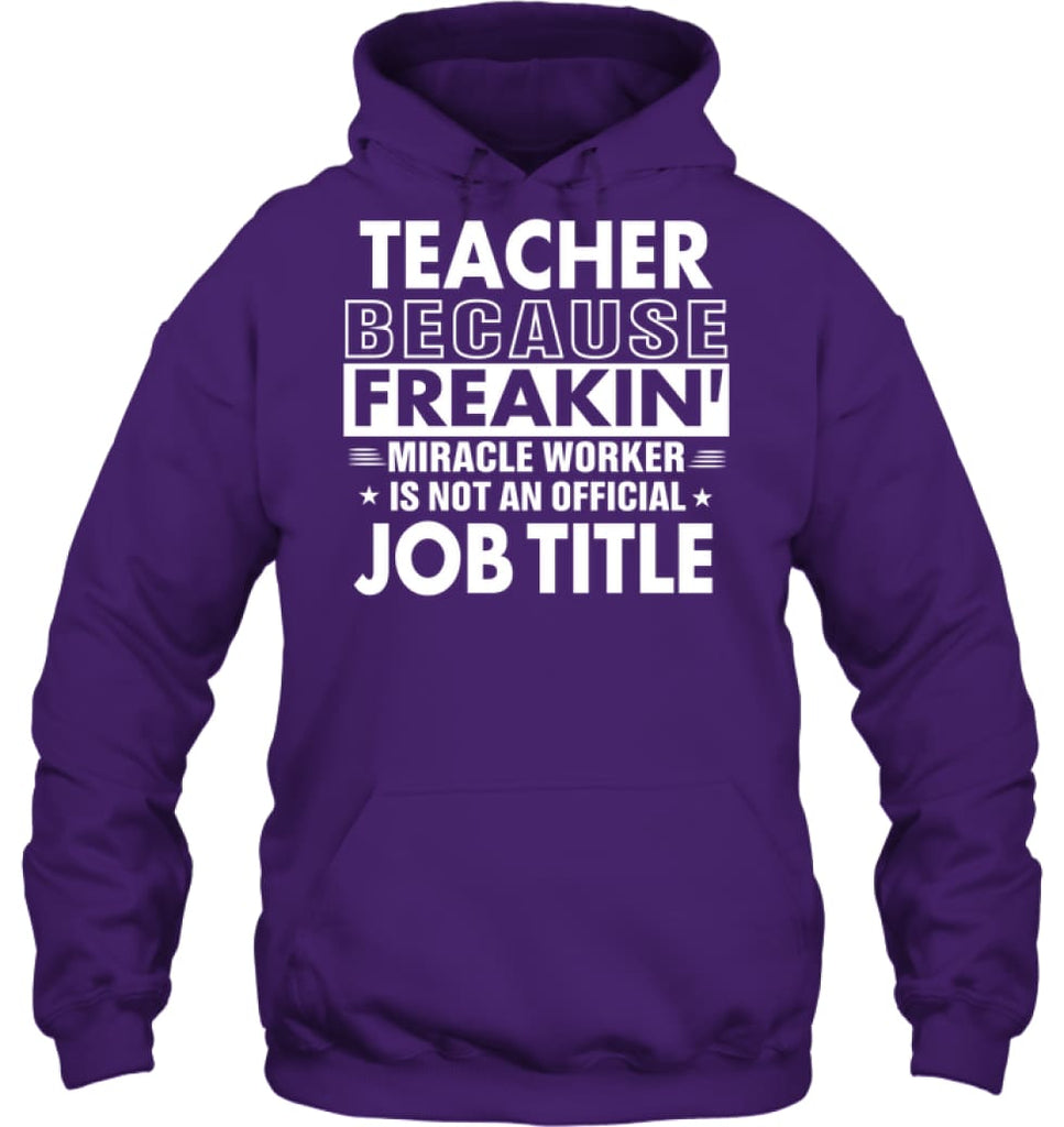 Teacher Because Freakin' Miracle Worker Job Title Hoodie - Gildan 8oz. Heavy Blend Hoodie / Purple / S - Apparel