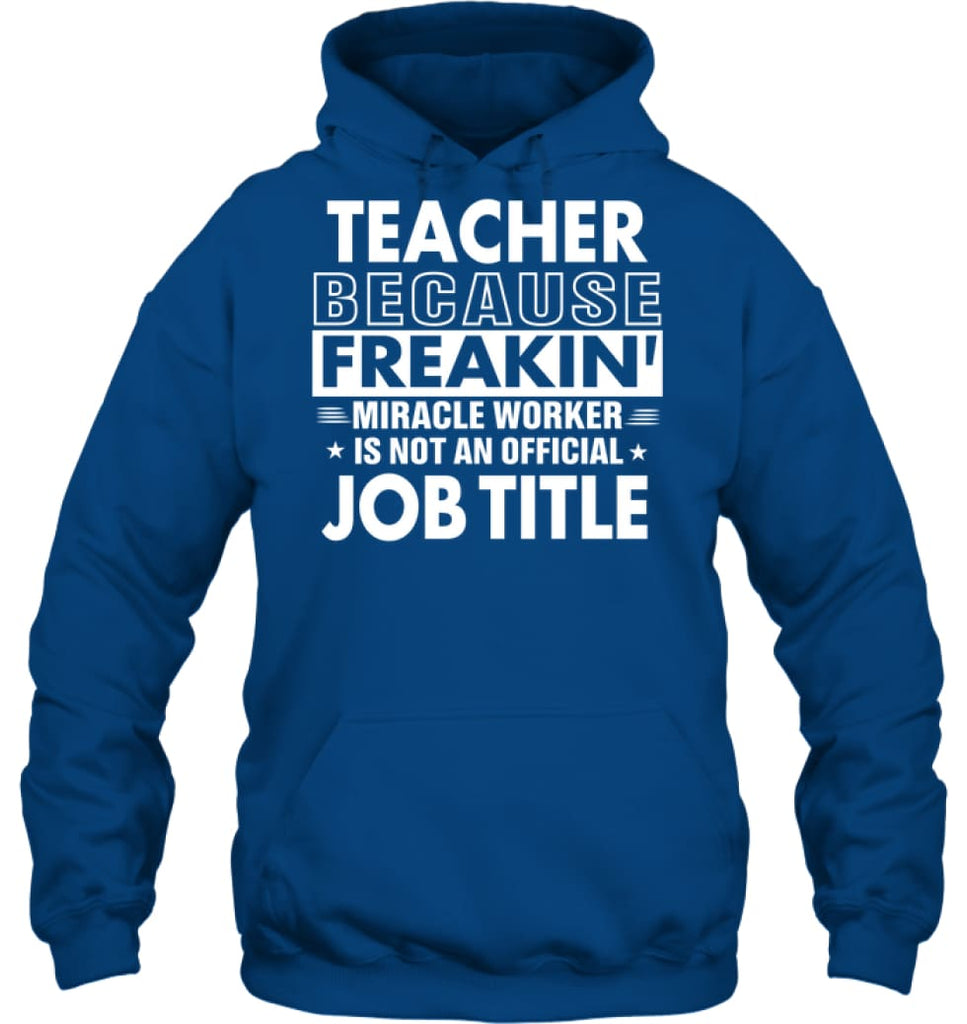 Teacher Because Freakin' Miracle Worker Job Title Hoodie - Gildan 8oz. Heavy Blend Hoodie / Royal / S - Apparel
