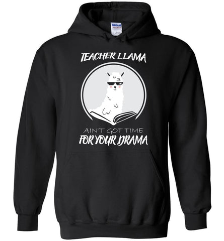Teacher Llama Ain'T Got Time For Your Drama - Hoodie - Black / M - Hoodie