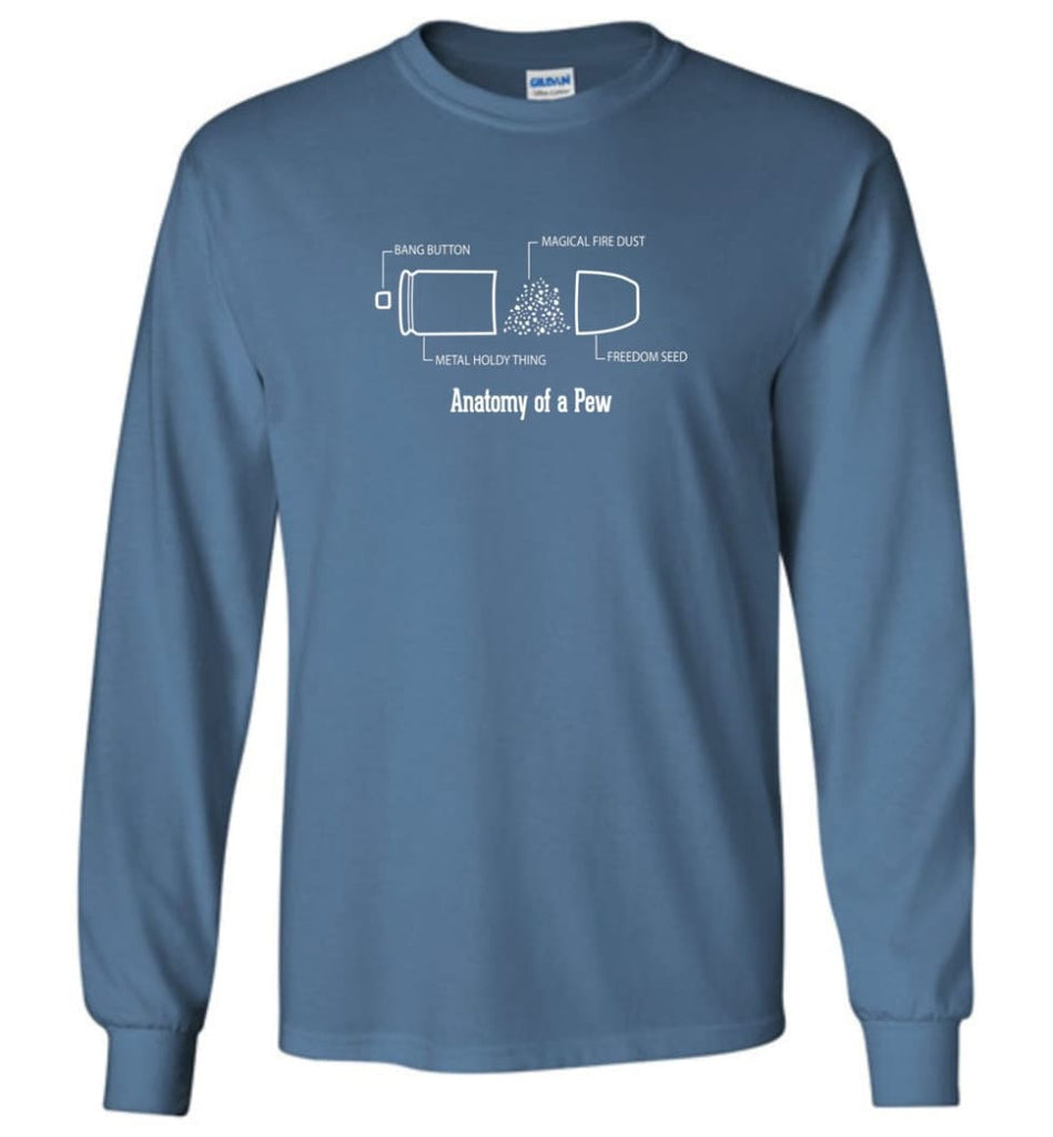 The Anatomy of a Pew Shirt Funny Bullet Shirt Gift - Long Sleeve T-Shirt - Indigo Blue / M
