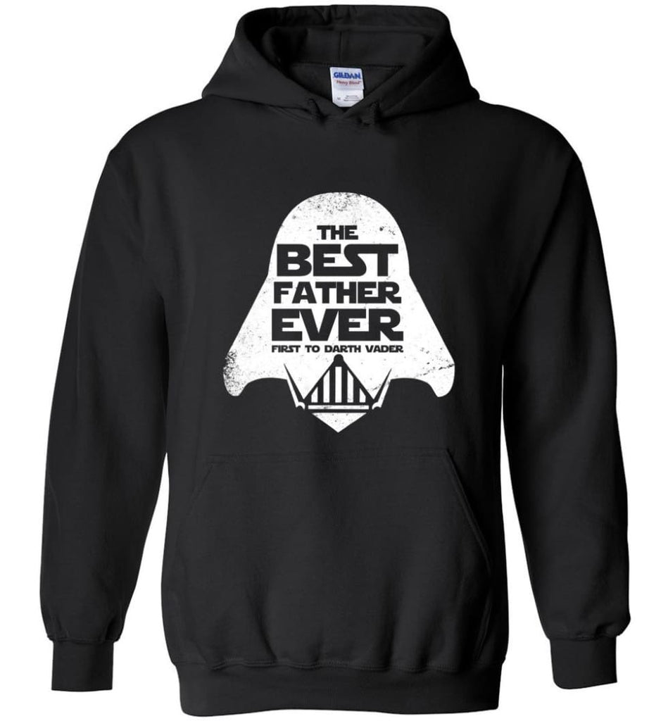 The Best Father Ever First to Darths Vaders - Hoodie - Black / M