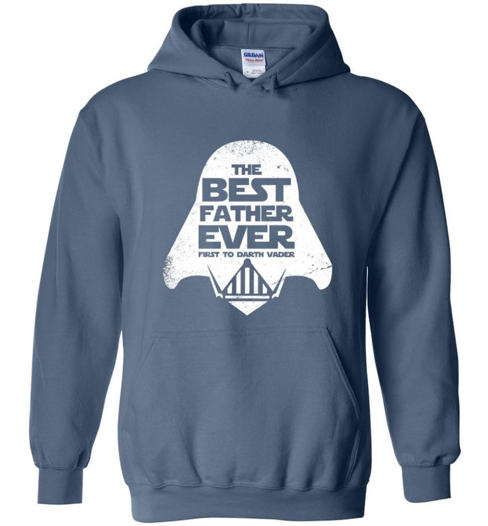 The Best Father Ever First to Darths Vaders - Hoodie - Indigo Blue / M