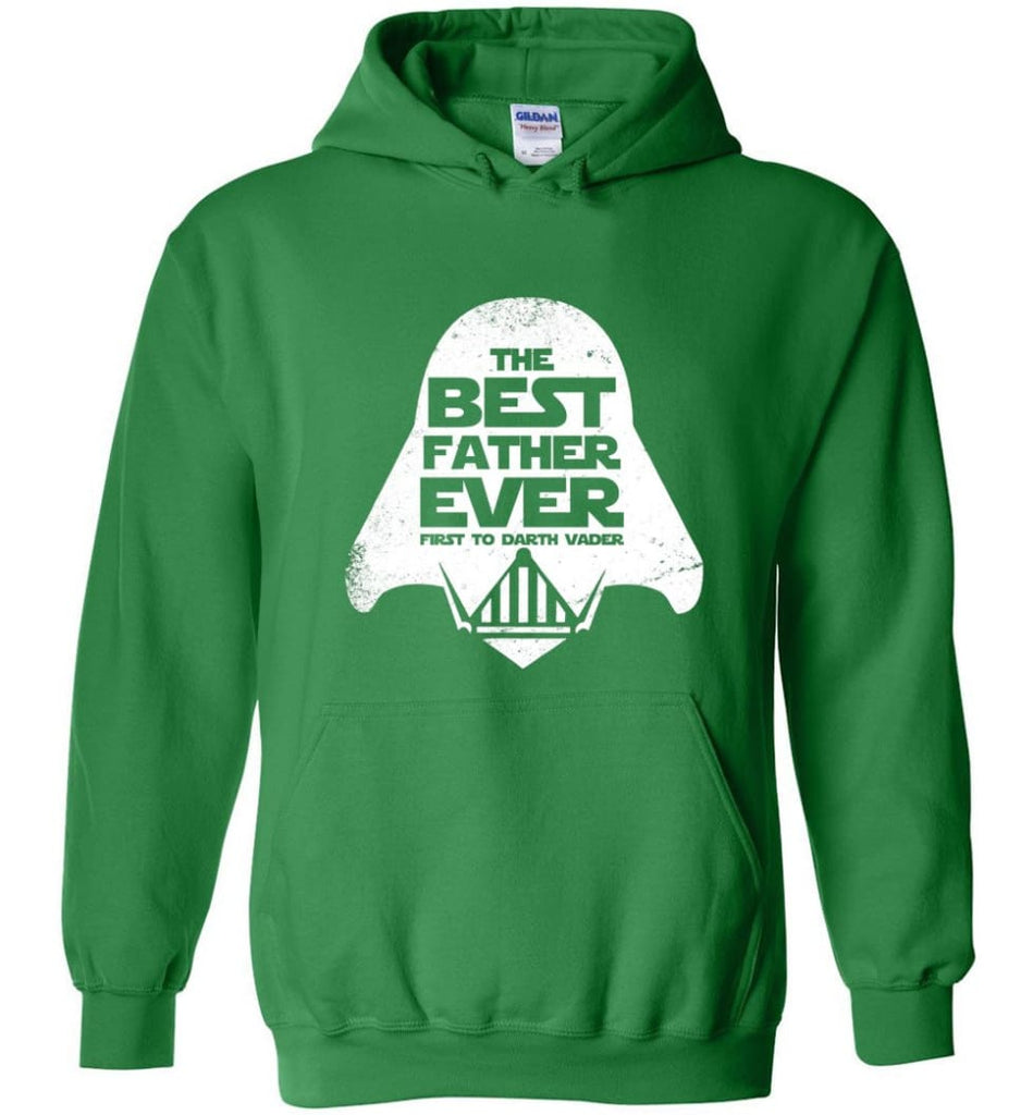 The Best Father Ever First to Darths Vaders - Hoodie - Irish Green / M