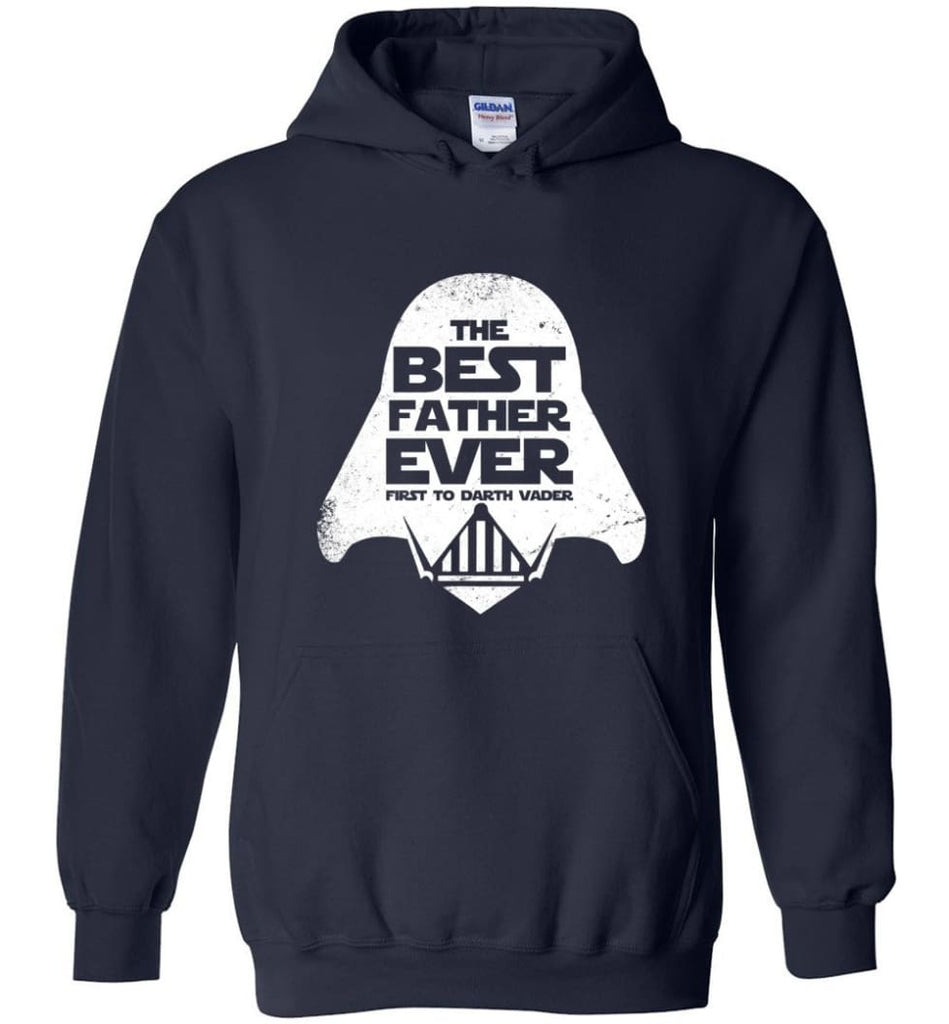 The Best Father Ever First to Darths Vaders - Hoodie - Navy / M
