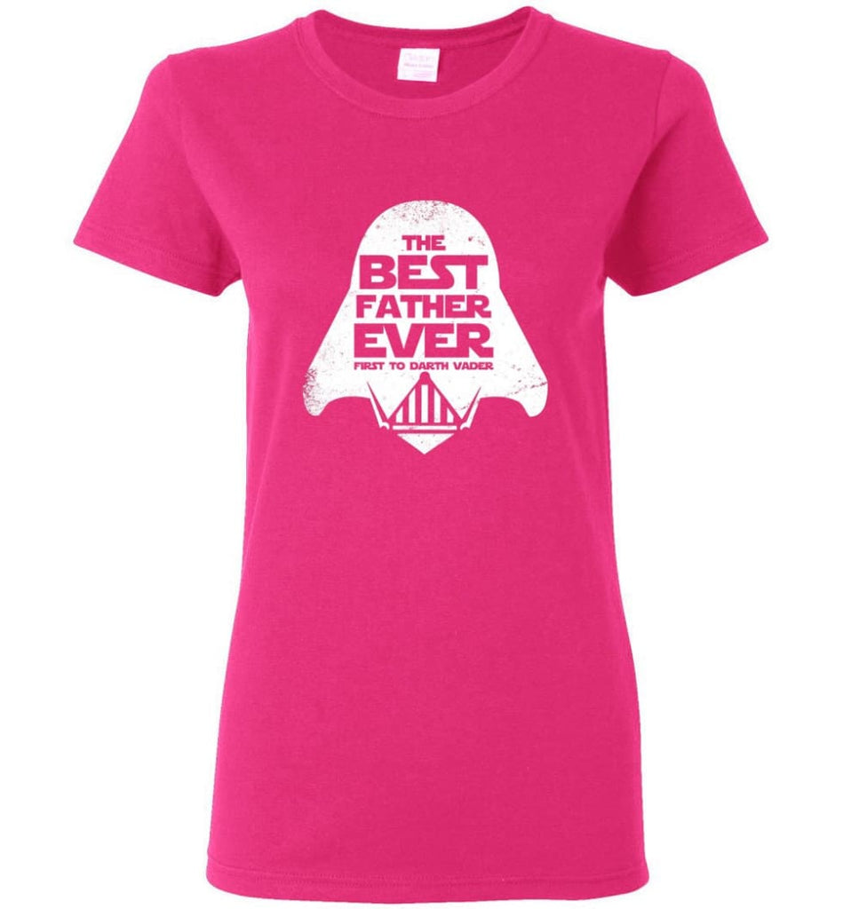 The Best Father Ever First to Darths Vaders Women Tee - Heliconia / M