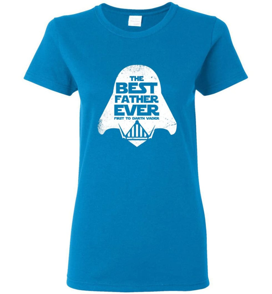 The Best Father Ever First to Darths Vaders Women Tee - Sapphire / M