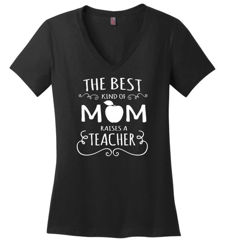 The Best Kind Of Mom Raises A Teacher Mothers Day Gift For Teacher Mom Ladies V Neck - Black / M - womens apparel