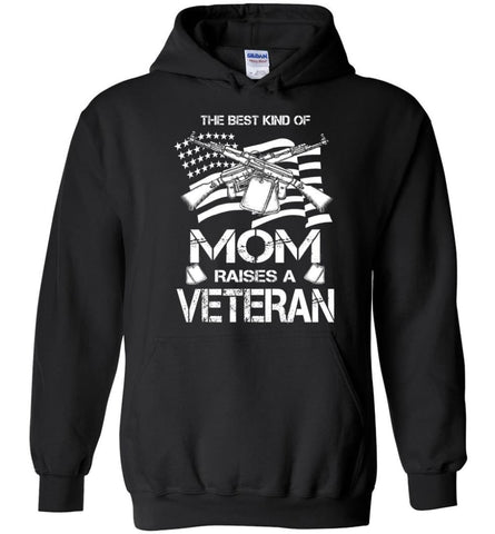 The Best Kind Of Mom Raises A Veteran Proud Army Mother Hoodie - Black / M