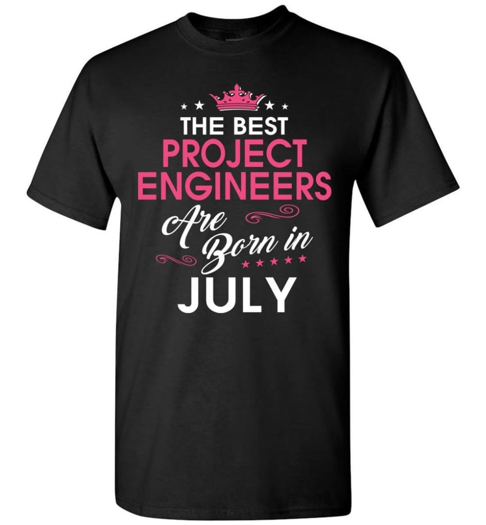 The Best Project Engineers Are Born In July - Engineers July Birthday T-shirt Gifts - Black / S