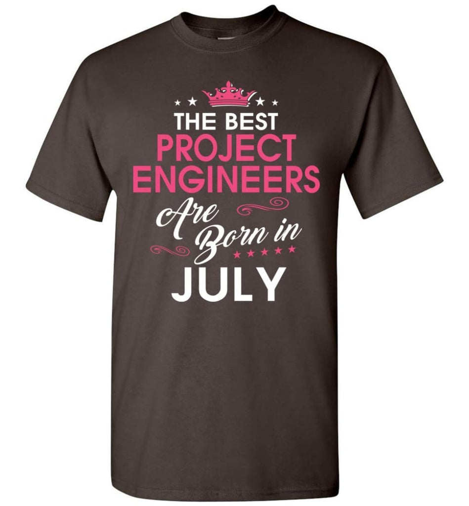 The Best Project Engineers Are Born In July - Engineers July Birthday T-shirt Gifts - Dark Chocolate / S