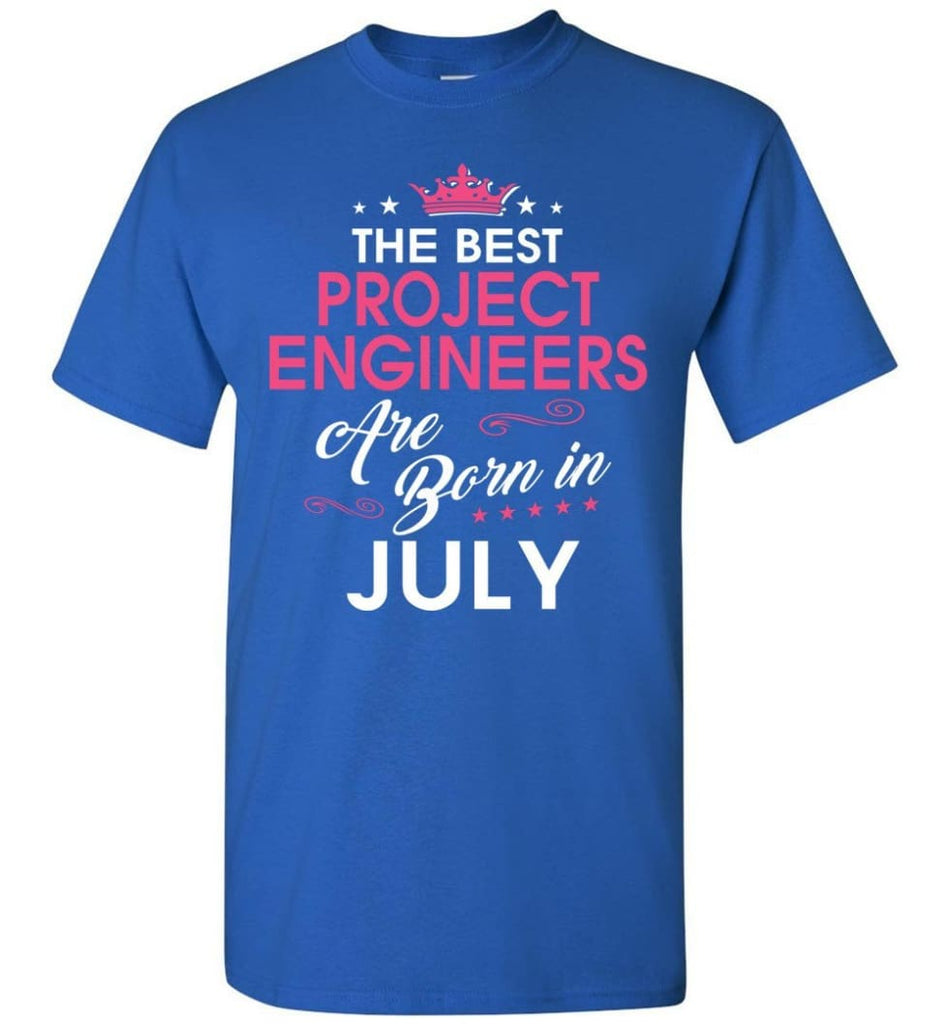 The Best Project Engineers Are Born In July - Engineers July Birthday T-shirt Gifts - Royal / S