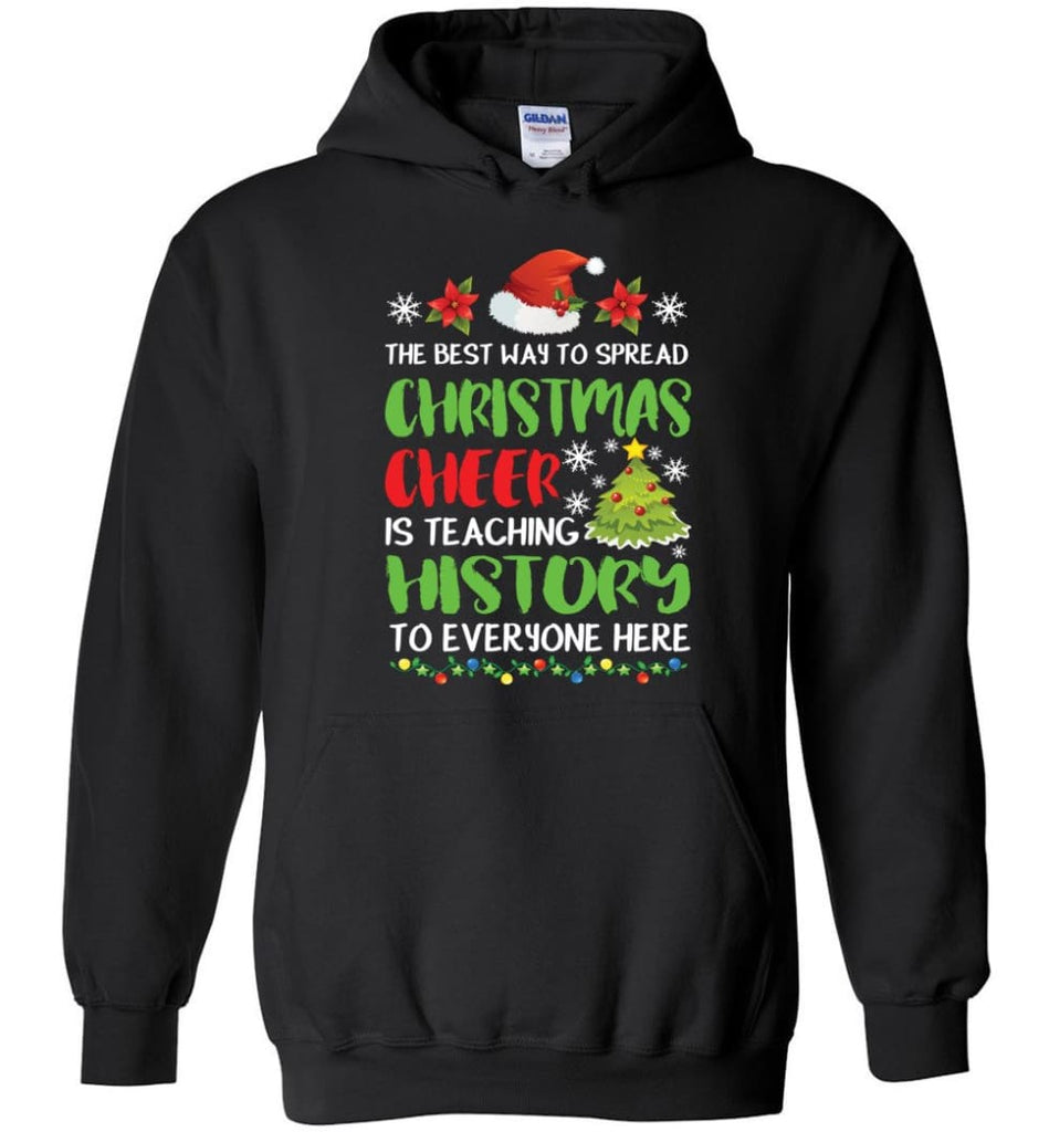 The best way to spread christmas cheer is teaching history to everyone Hoodie - Black / M