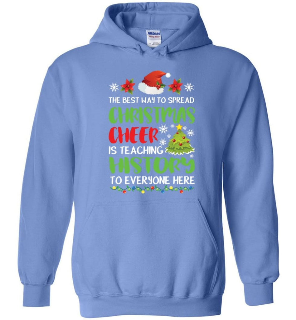 The best way to spread christmas cheer is teaching history to everyone Hoodie - Carolina Blue / M