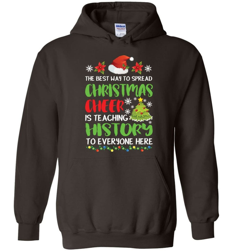 The best way to spread christmas cheer is teaching history to everyone Hoodie - Dark Chocolate / M