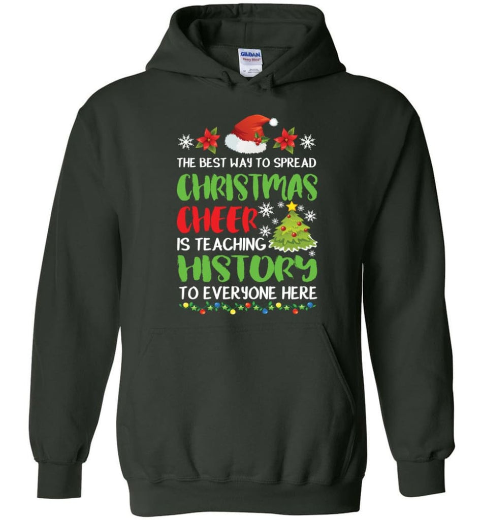 The best way to spread christmas cheer is teaching history to everyone Hoodie - Forest Green / M