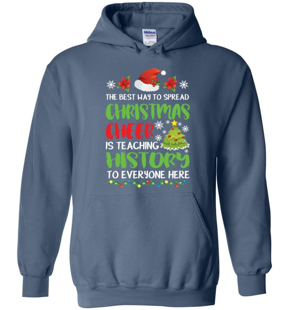 The best way to spread christmas cheer is teaching history to everyone Hoodie - Indigo Blue / M