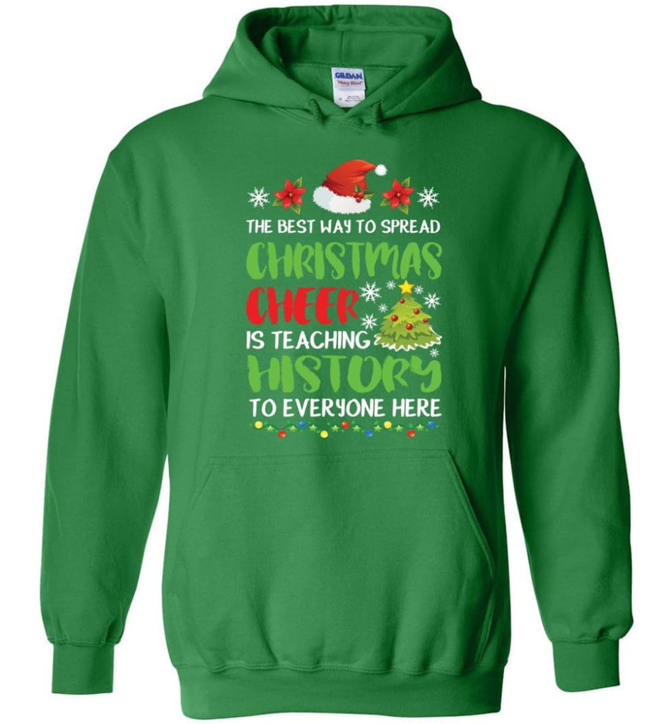 The best way to spread christmas cheer is teaching history to everyone Hoodie - Irish Green / M