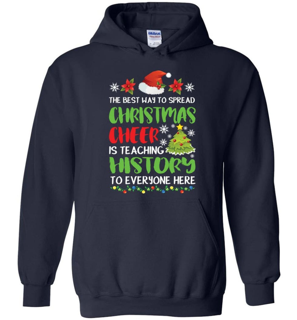 The best way to spread christmas cheer is teaching history to everyone Hoodie - Navy / M