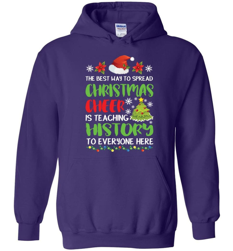 The best way to spread christmas cheer is teaching history to everyone Hoodie - Purple / M