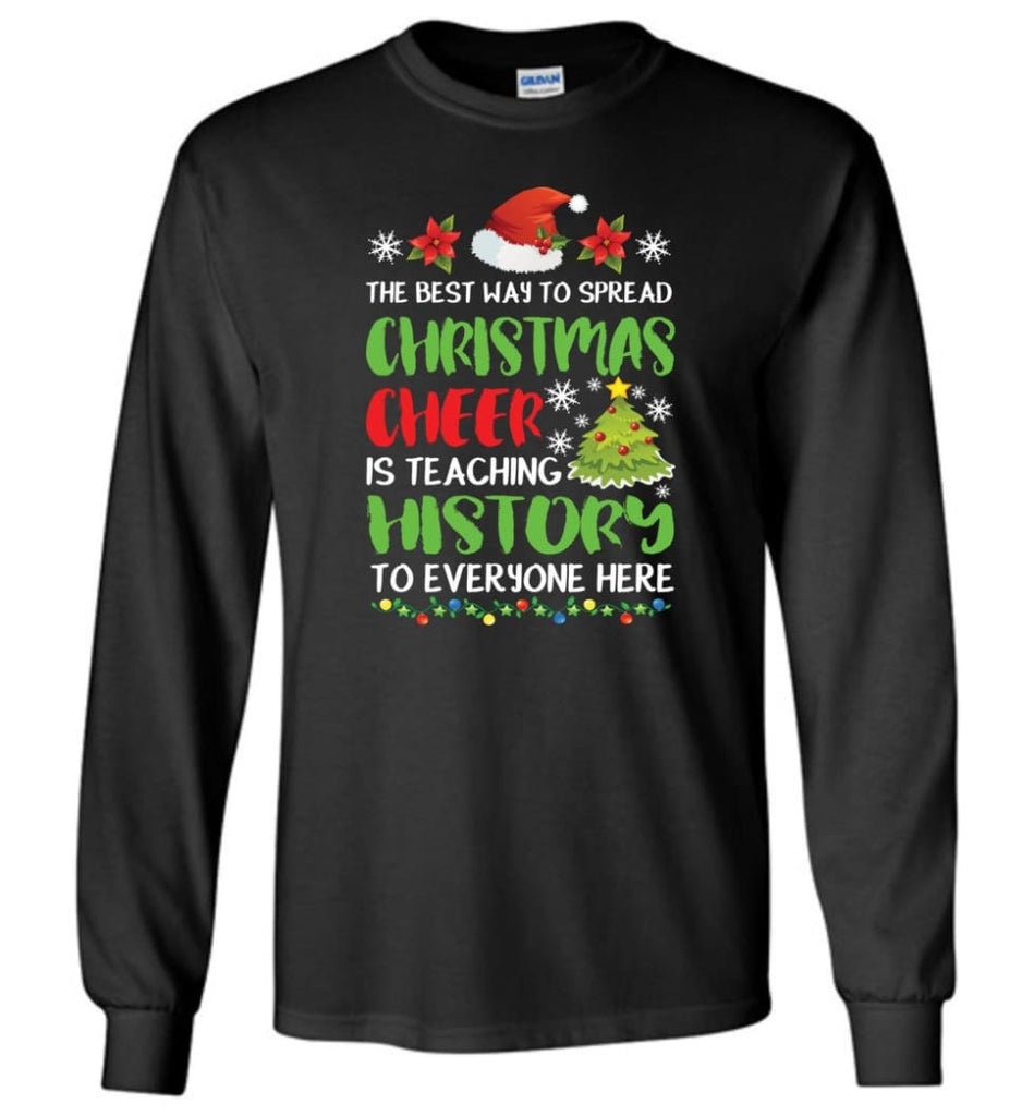 The best way to spread christmas cheer is teaching history to everyone Long Sleeve T-Shirt - Black / M