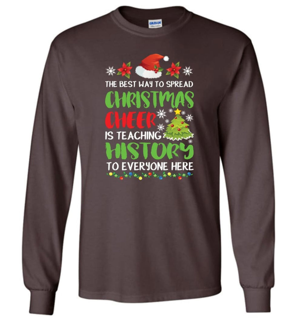 The best way to spread christmas cheer is teaching history to everyone Long Sleeve T-Shirt - Dark Chocolate / M