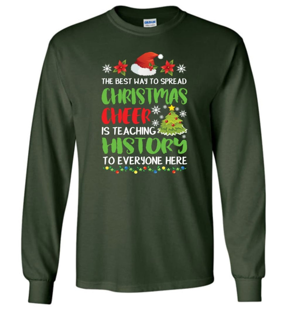 The best way to spread christmas cheer is teaching history to everyone Long Sleeve T-Shirt - Forest Green / M