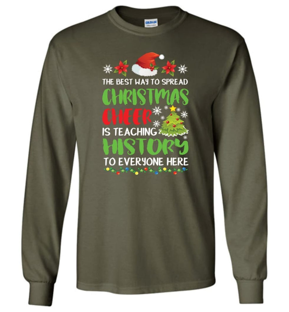 The best way to spread christmas cheer is teaching history to everyone Long Sleeve T-Shirt - Military Green / M