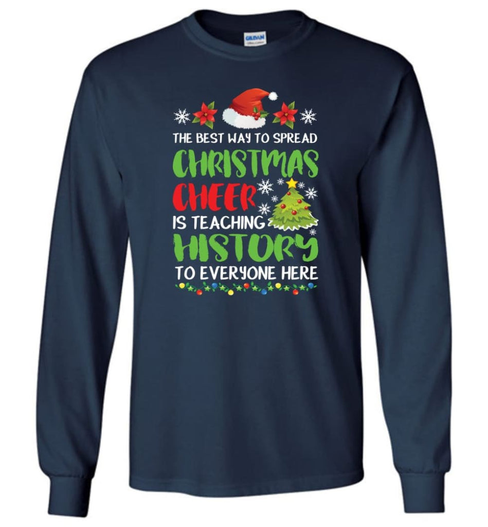 The best way to spread christmas cheer is teaching history to everyone Long Sleeve T-Shirt - Navy / M