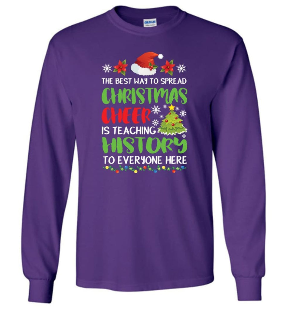 The best way to spread christmas cheer is teaching history to everyone Long Sleeve T-Shirt - Purple / M