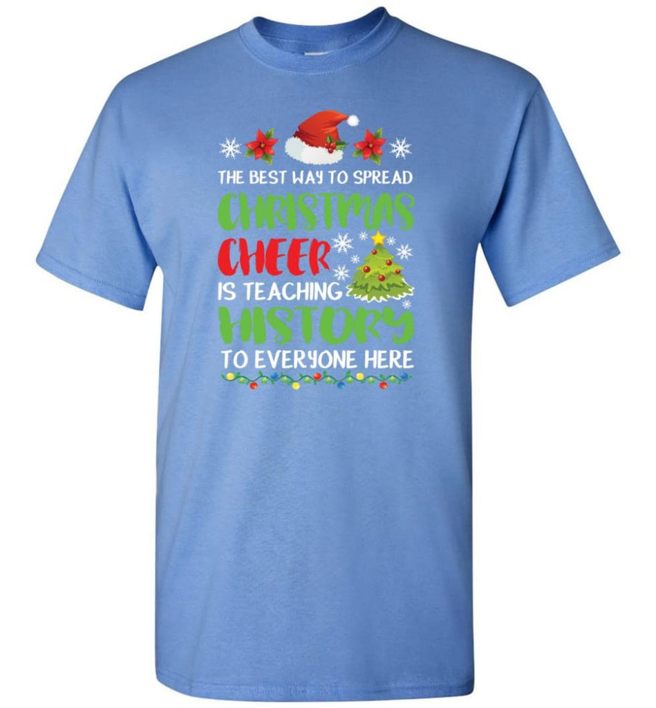 The best way to spread christmas cheer is teaching history to everyone T-Shirt - Carolina Blue / S