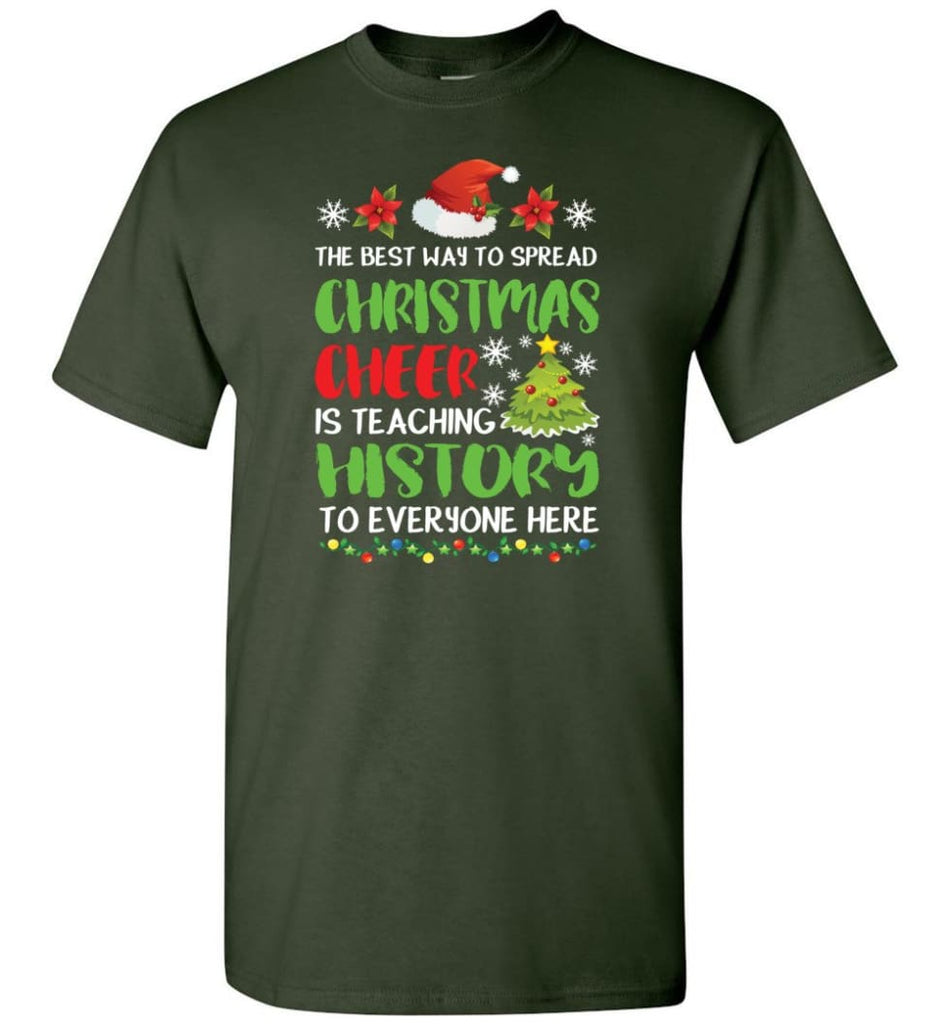 The best way to spread christmas cheer is teaching history to everyone T-Shirt - Forest Green / S