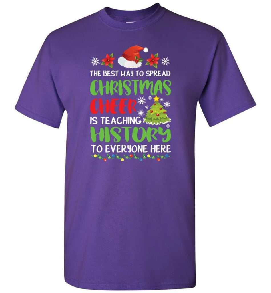 The best way to spread christmas cheer is teaching history to everyone T-Shirt - Purple / S